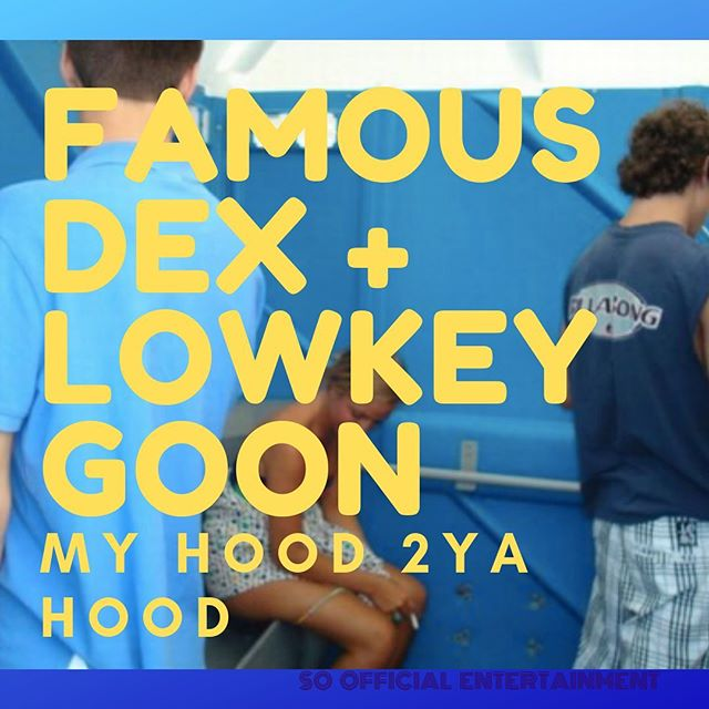 "Lowkey Goon and Famous Dex ""My Hood 2Ya Hood"""